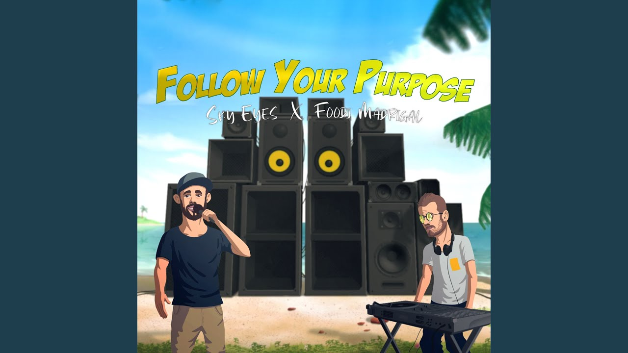 Sky Eyes x Foodj Madrigal - Follow Your Purpose