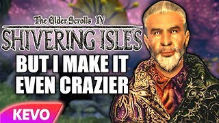 Oblivion Shivering Isles but I make it even crazier