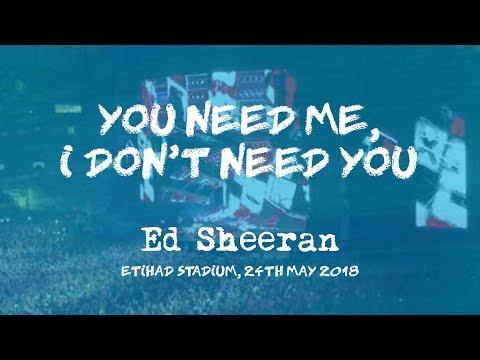 You Need Me, I Don't Need You (Live) - Ed Sheeran, Manchester 24th May 2018 [Divide Tour]
