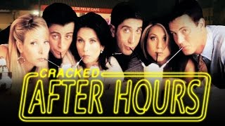 Why The Friends From Friends Are Terrible People - After Hours