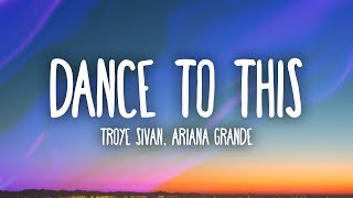 Troye Sivan, Ariana Grande - Dance To This (Lyrics)