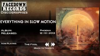 Everything in Slow Motion - Phoenix - The Fool