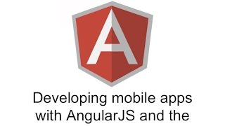 Developing Mobile Apps with AngularJS and the Ionic Framework