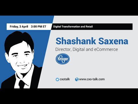 #105: Digital Transformation and Retail, Shashank Saxena, Director of Digital and eCommerce, Kroger