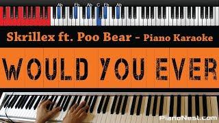 Skrillex ft. Poo Bear - Would You Ever - HIGHER Key (Piano Karaoke / Sing Along)