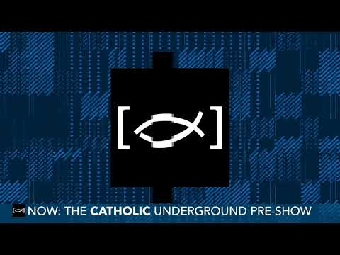 The Catholic Underground Live Broadcast