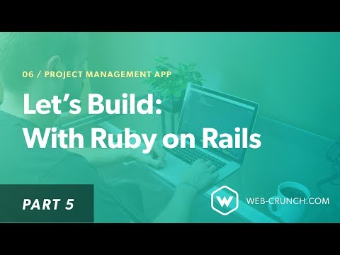 Let's Build: With Ruby on Rails - Project Management App - Part 5