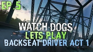 Watch Dogs Lets Play Part 5  Act 1 - Watch Dogs Story - Backseat Driver (gameplay watch dogs)