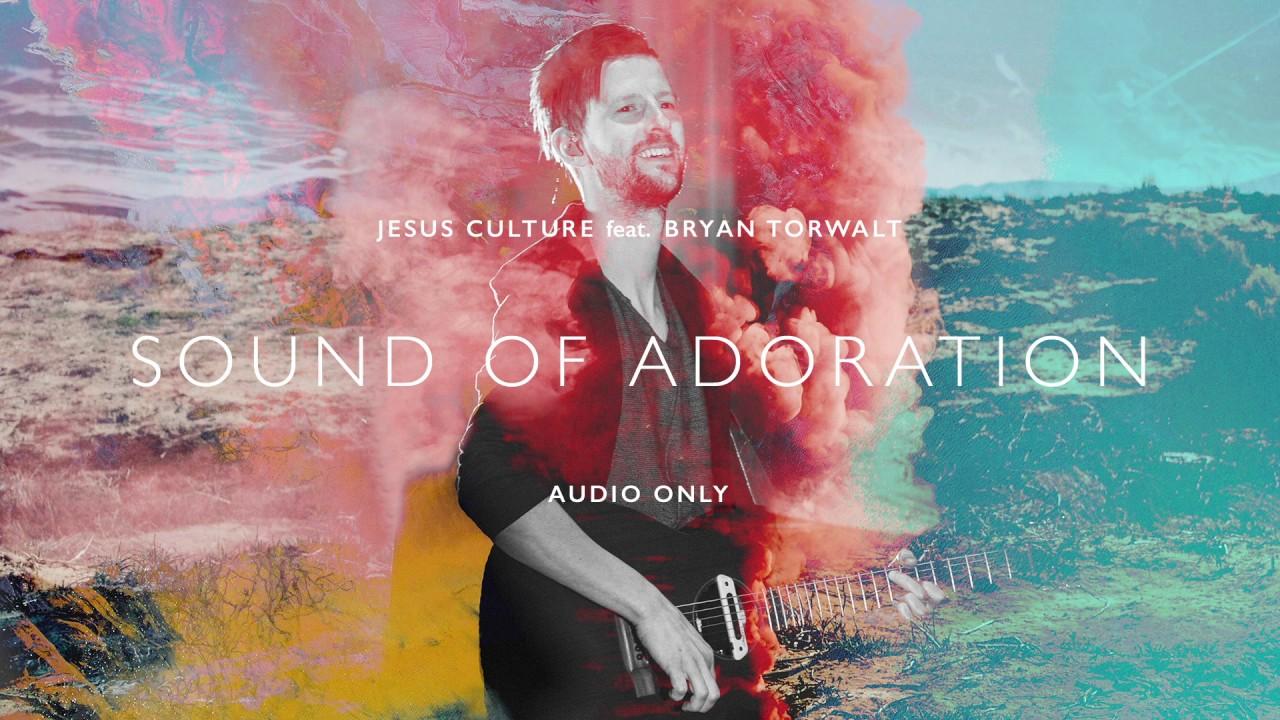 Jesus Culture - Sound Of Adoration ft. Bryan Torwalt (Audio)