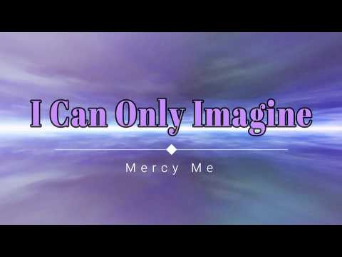 Mercy Me - I Can Only Imagine (Lyric Video) [HD] [HQ]