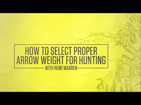 How To Select Proper Arrow Weight For Hunting With Remi Warren