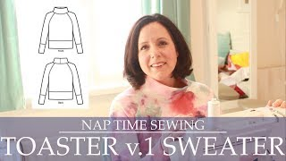 Nap Time Sewing: Make A Toaster v.1 Sweater With Me