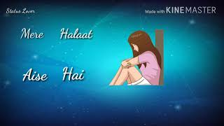 Mere Halat Aise Hai Female whatsapp status
