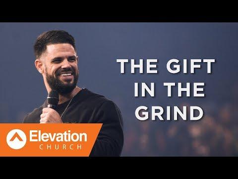 THE GIFT IN THE GRIND   Pastor Steven Furtick