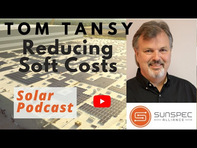 Tom Tansy - Reducing Soft Costs of Solar | SunSpec Alliance | Solar Podcast Ep.94