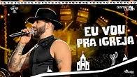 Gusttavo Lima - Eu Vou Pra Igreja - DVD O Embaixador In Cariri (Ao Vivo)