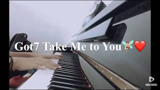 Got7(갓세븐) Take me to you piano cover??♀️❤️