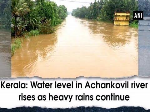 Kerala: Water level in Achankovil river rises as heavy rains continue - #Kerala News