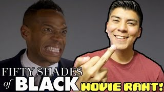 Fifty Shades Of Black movie RANT!