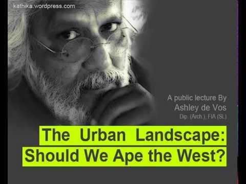 """Part One - Ashley de Vos - The  Urban  Landscape :  Should We Ape the West? """" A public lecture"""
