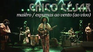 Chico César - Miaêro / Espumas ao Vento (Ao Vivo)