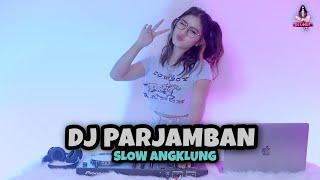 DJ PARJAMBAN SLOW ANGKLUNG (DJ IMUT REMIX)
