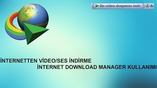 İnternetten Video İndirme İnternet Download Manager Kullanımı