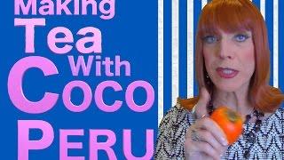 Making Tea With Coco Peru!