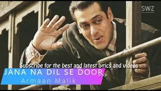 Salman Khan Tubelight | Jana Na Dil Se Door  Lyric | Armaan Malik with Palak Muchal