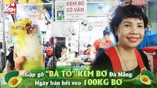 Gặp Gỡ bà Tổ Kem Bơ Đà Nẵng Ngày Bán Hết Veo 100 Kg Bơ | Món Ngon Yan Food