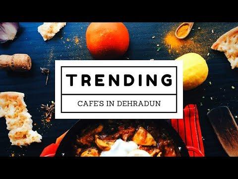 Trending cafe's in Dehradun 2018
