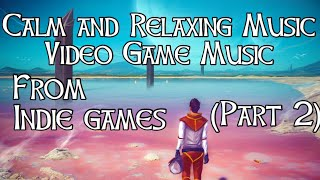 Calm and Relaxing game Music from Indie Games (Part 2)