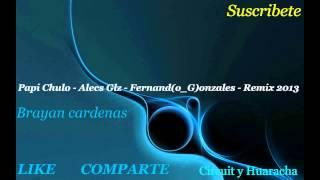 Papi Chulo - Alecs Glz - Fernand(o_G)onzales ( Remix 2013 ) B.C.