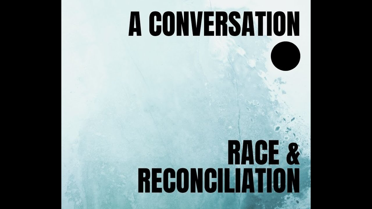 A Conversation on Race & Reconciliation