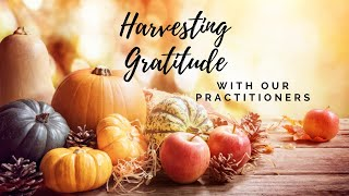 HARVESTING GRATITUDE with Rev. Cassandra Rae & Our Outstanding Practitioners