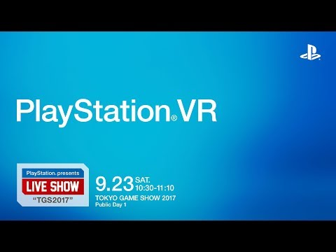 """PlayStation® presents LIVE SHOW """"TGS2017"""" 「PlayStation®VR」"""