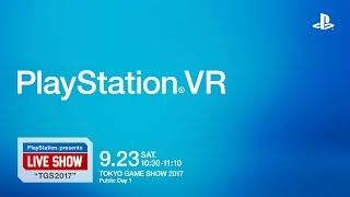 "PlayStation® presents LIVE SHOW ""TGS2017""「PlayStation®VR」 MC:松..."