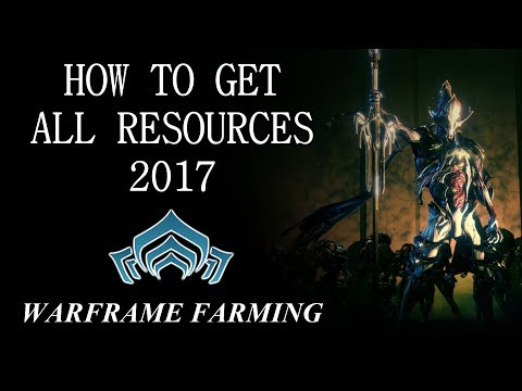 Warframe Farming - The Ultimate Resource Farming Guide (2017)