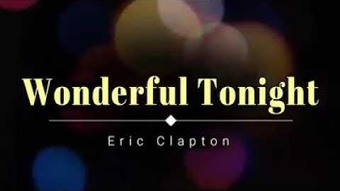 wonderful tonight with lyrics by eric clapton