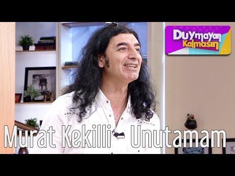 Duymayan Kalmasın - Murat Kekilli - Unutamam