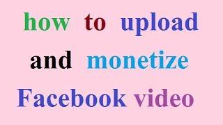 facebook video : how to upload and monetize Facebook video /फेसबुक वीडियो अपलोड कैसे करें