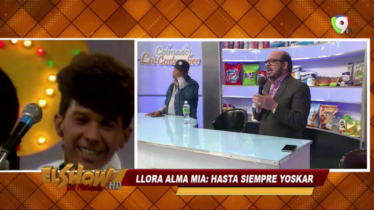 Llora alma mía: Hasta siempre Yoskar El Equipo Del Show