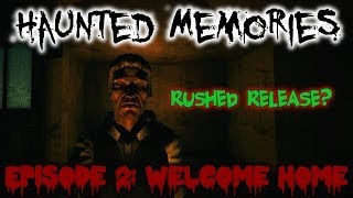 RUSHED RELEASE? | Haunted Memories Episode 2: Welcome Home