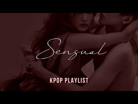 SENSUAL & SEXY KPOP PLAYLIST || BODY ROLLS 💋