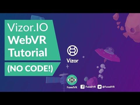Vizor.IO WebVR Tutorial (NO CODE!)