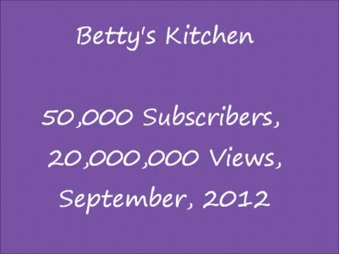 Betty's Celebration of 50,000+ Subscribers, 20 Million+ Video views, September, 2012