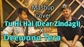 Tu Hi Hai   Dear Zindagi / Deewana Tera   Mashup Cover   Acoustic Version