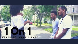 Keanu ft. Anna D'Anae - 1 On 1 (OFFICIAL MUSIC VIDEO)