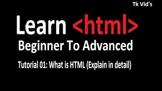 HTML Tutorial 01: What is HTML (Explain in detail) | Tk vid's 2018