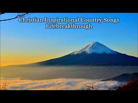 Christian Inspirational Country Songs - Lifebreakthrough